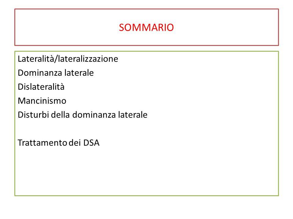 SOMMARIO Lateralità/lateralizzazione Dominanza laterale Dislateralità Mancinismo Disturbi della dominanza laterale Trattamento dei DSA