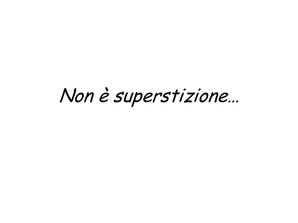 Non è superstizione…