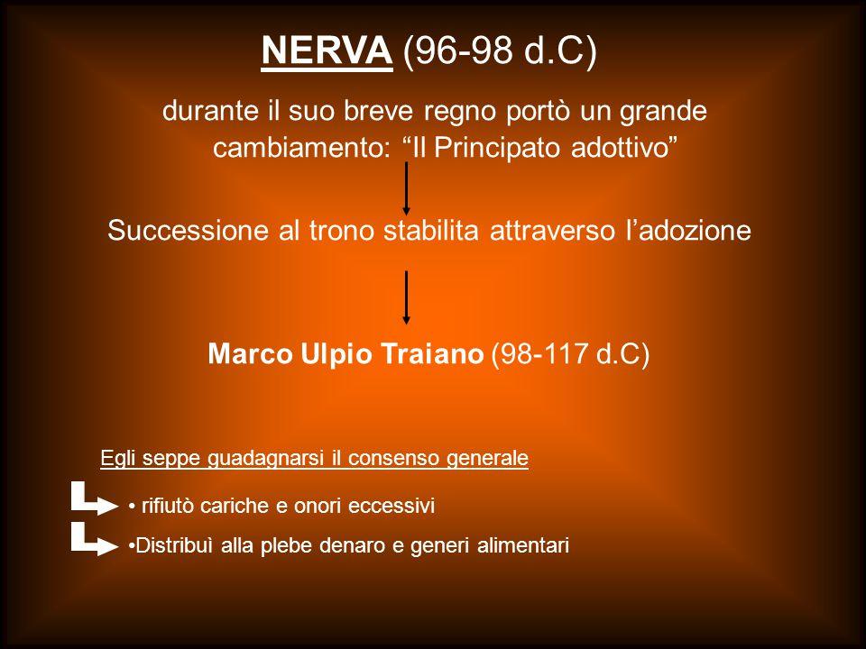 NERVA (96-98 d.C) durante il suo breve regno portò un grande cambiamento: Il Principato adottivo