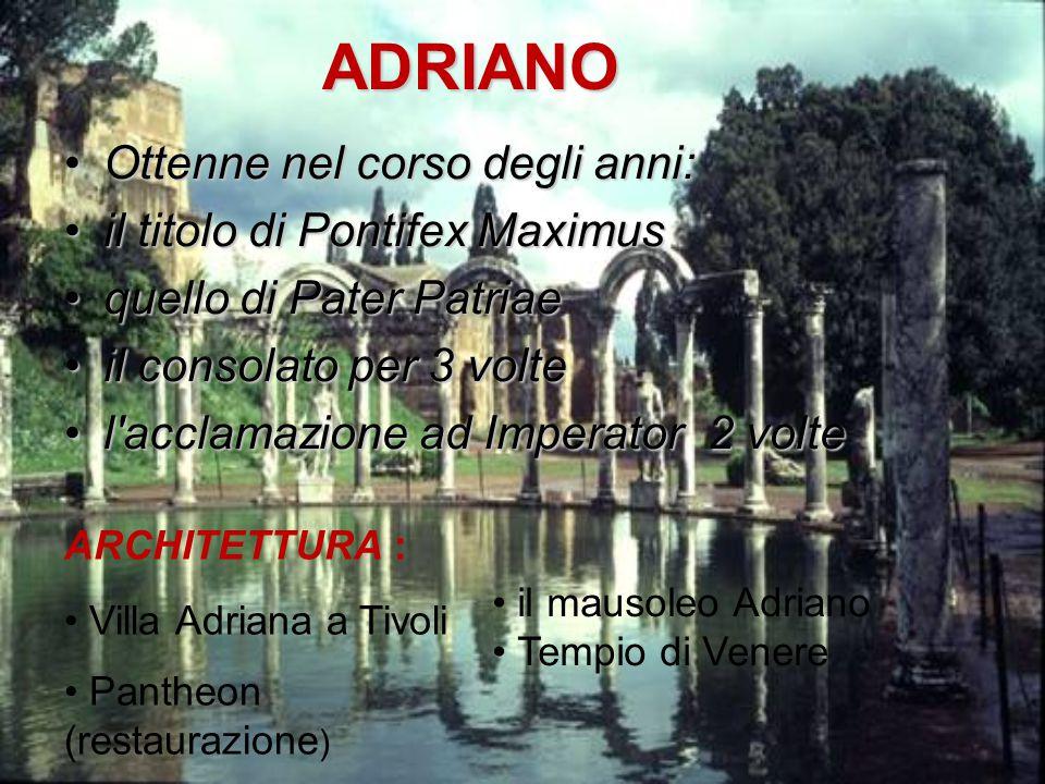 ADRIANO Ottenne nel corso degli anni: il titolo di Pontifex Maximus