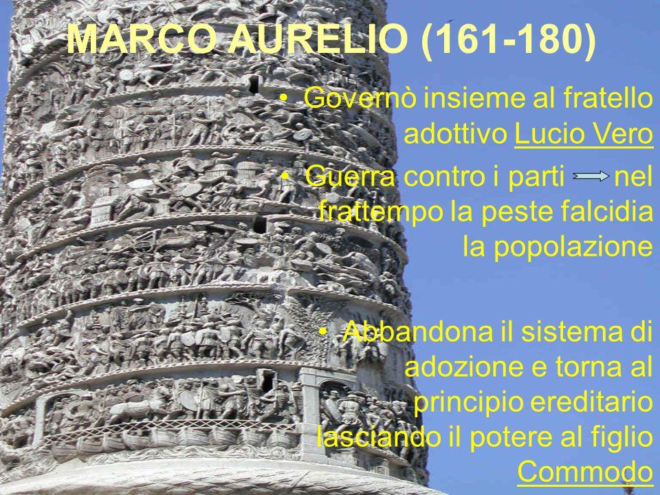 MARCO AURELIO (161-180) Governò insieme al fratello adottivo Lucio Vero.