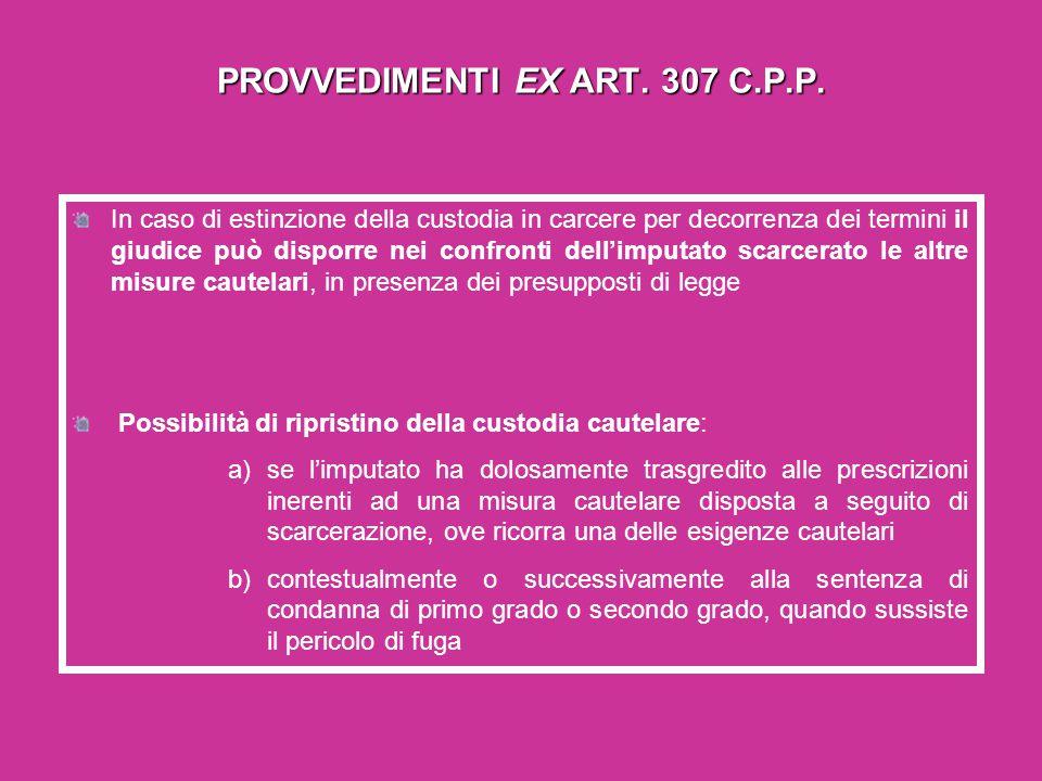 PROVVEDIMENTI EX ART. 307 C.P.P.