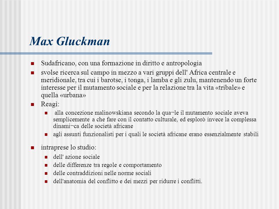 Max Gluckman Sudafricano, con una formazione in diritto e antropologia
