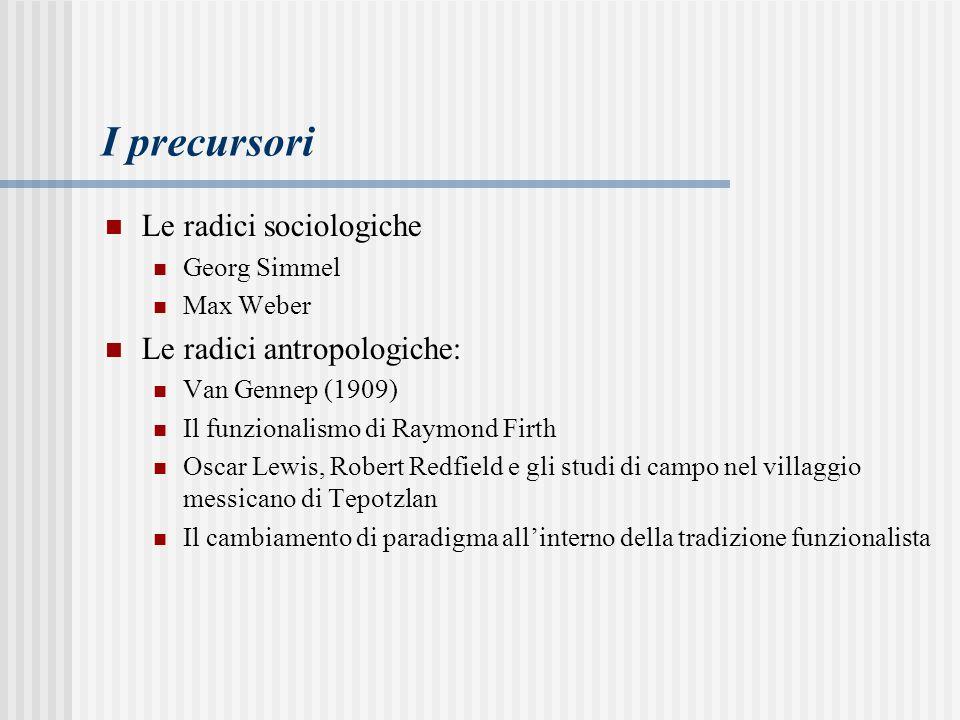 I precursori Le radici sociologiche Le radici antropologiche: