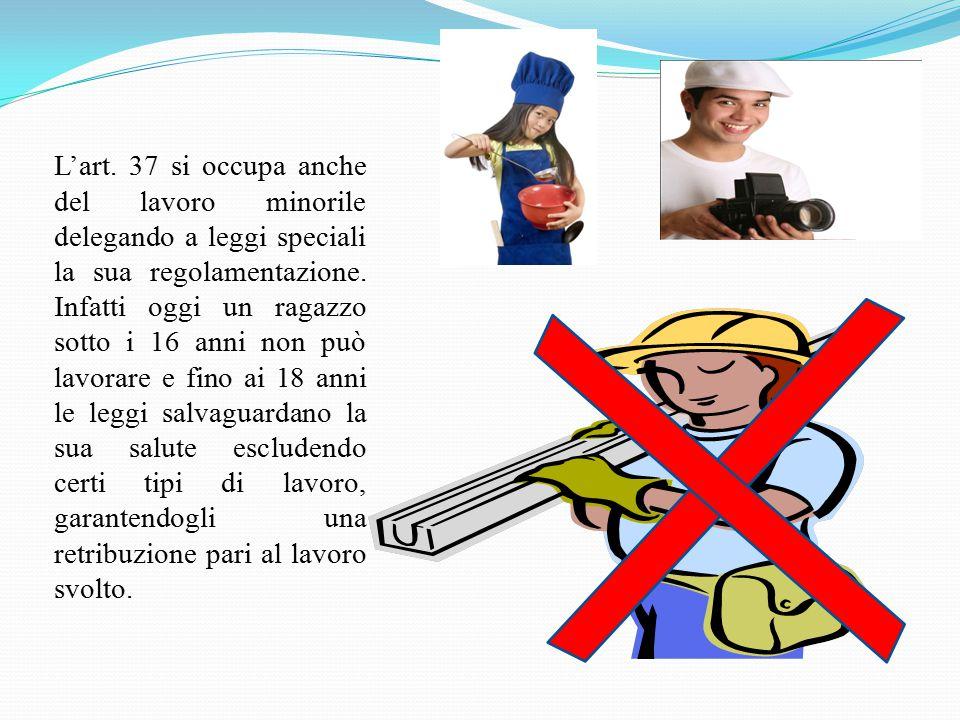 L'art. 37 si occupa anche del lavoro minorile delegando a leggi speciali la sua regolamentazione.
