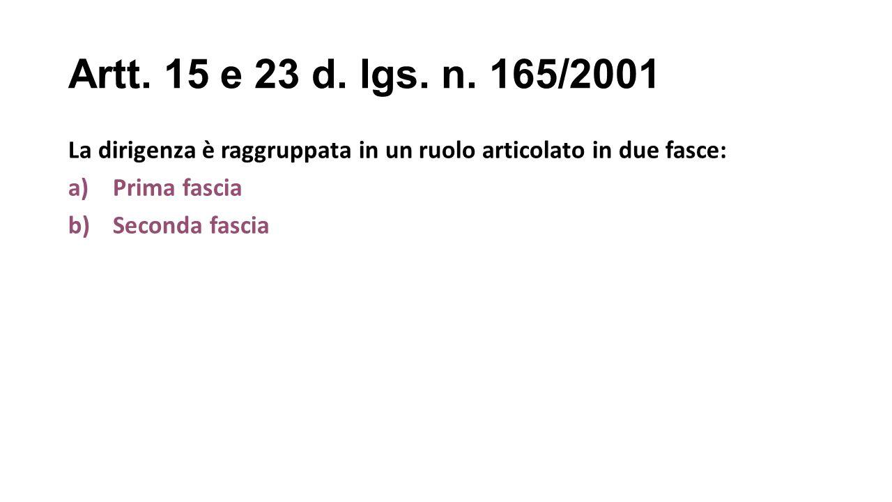Artt. 15 e 23 d. lgs. n. 165/2001 La dirigenza è raggruppata in un ruolo articolato in due fasce: Prima fascia.
