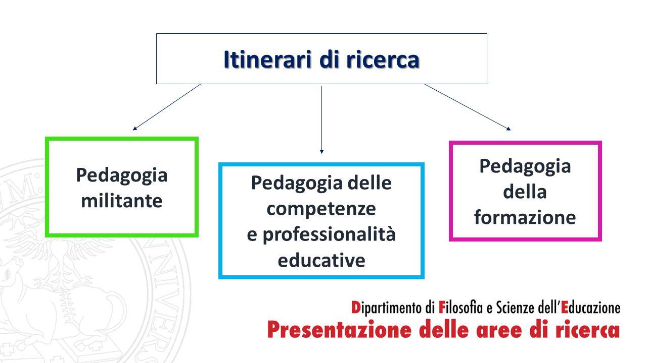 Itinerari di ricerca Pedagogia della formazione Pedagogia militante
