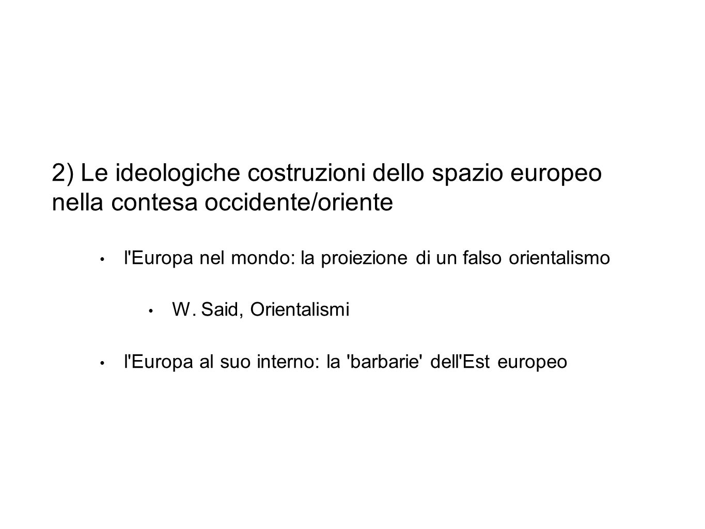 2) Le ideologiche costruzioni dello spazio europeo nella contesa occidente/oriente