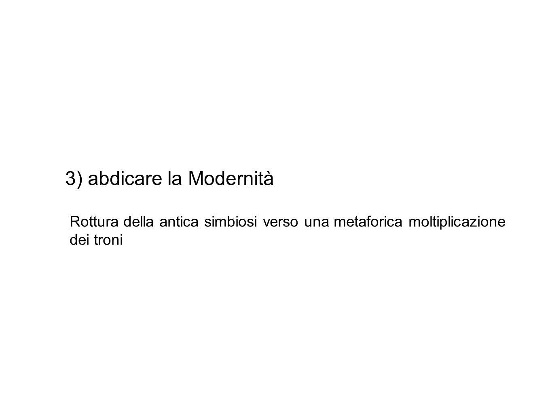 3) abdicare la Modernità