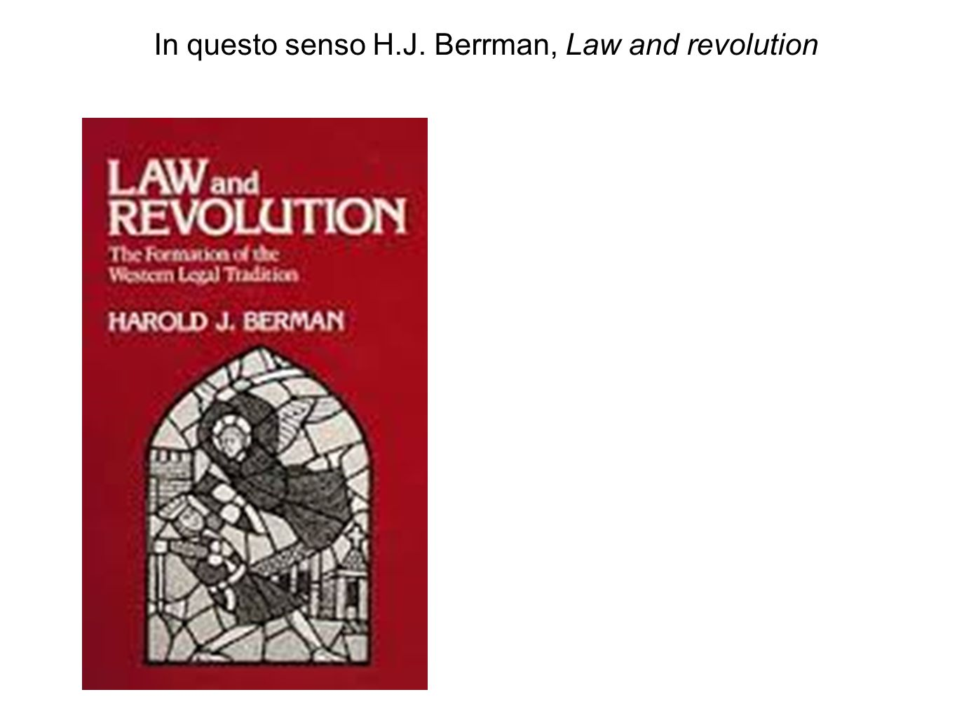 In questo senso H.J. Berrman, Law and revolution