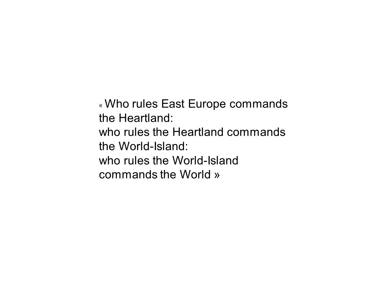 who rules the Heartland commands the World-Island: