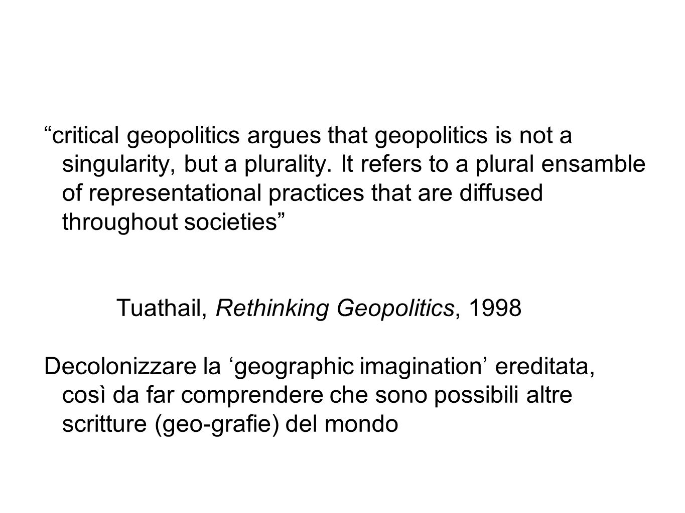 critical geopolitics argues that geopolitics is not a singularity, but a plurality.