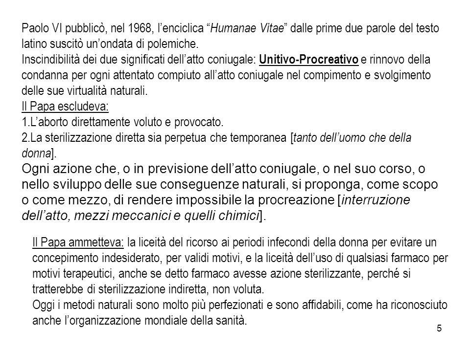 Paolo VI pubblicò, nel 1968, l'enciclica Humanae Vitae dalle prime due parole del testo latino suscitò un'ondata di polemiche.