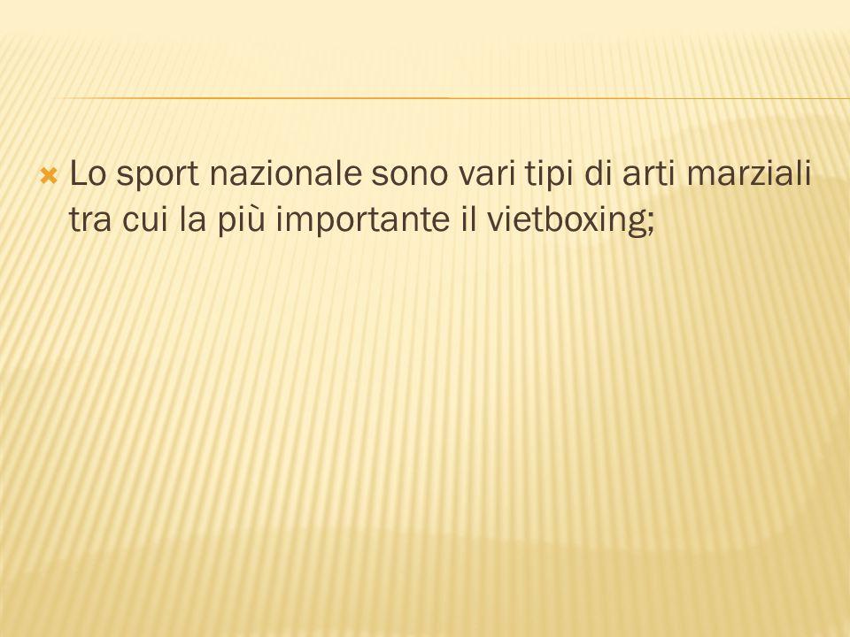 Lo sport nazionale sono vari tipi di arti marziali tra cui la più importante il vietboxing;