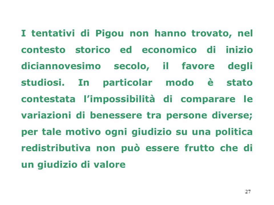 I tentativi di Pigou non hanno trovato, nel contesto storico ed economico di inizio diciannovesimo secolo, il favore degli studiosi.
