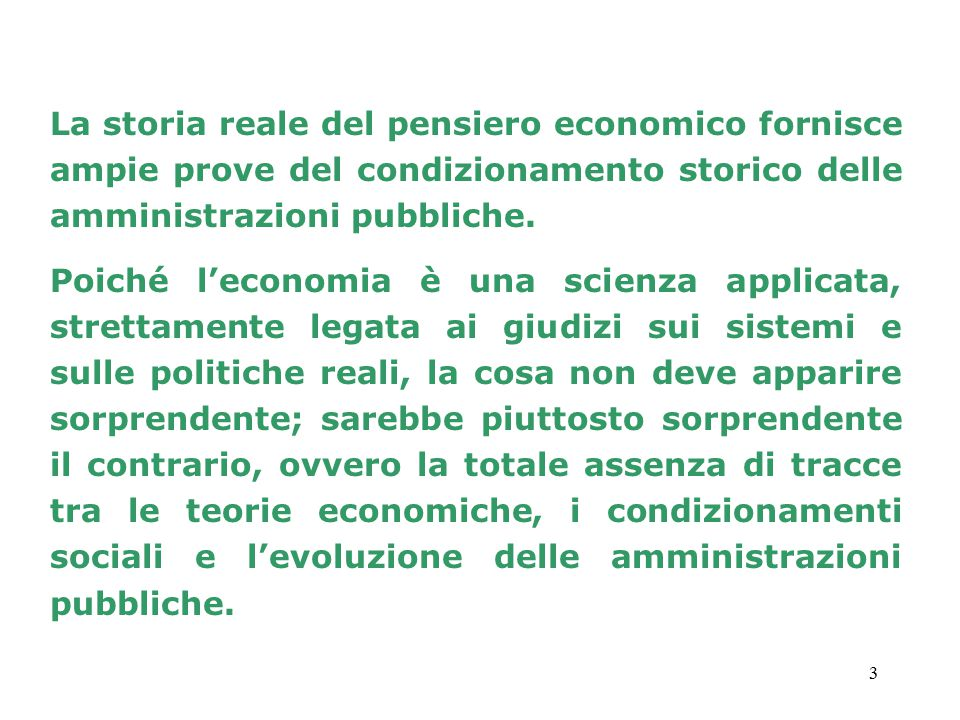 La storia reale del pensiero economico fornisce ampie prove del condizionamento storico delle amministrazioni pubbliche.