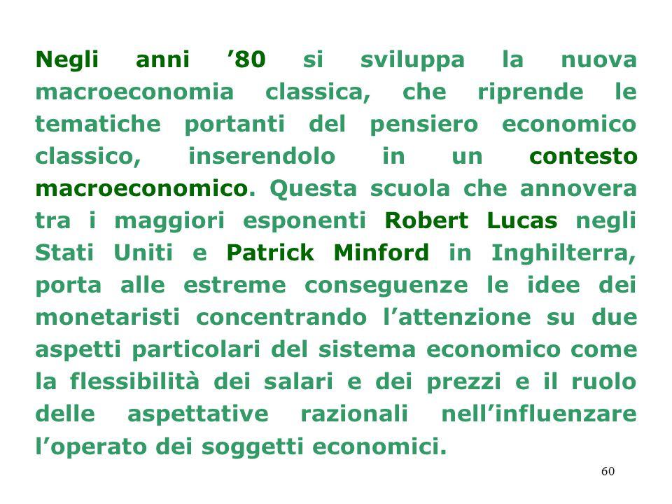 Negli anni '80 si sviluppa la nuova macroeconomia classica, che riprende le tematiche portanti del pensiero economico classico, inserendolo in un contesto macroeconomico.