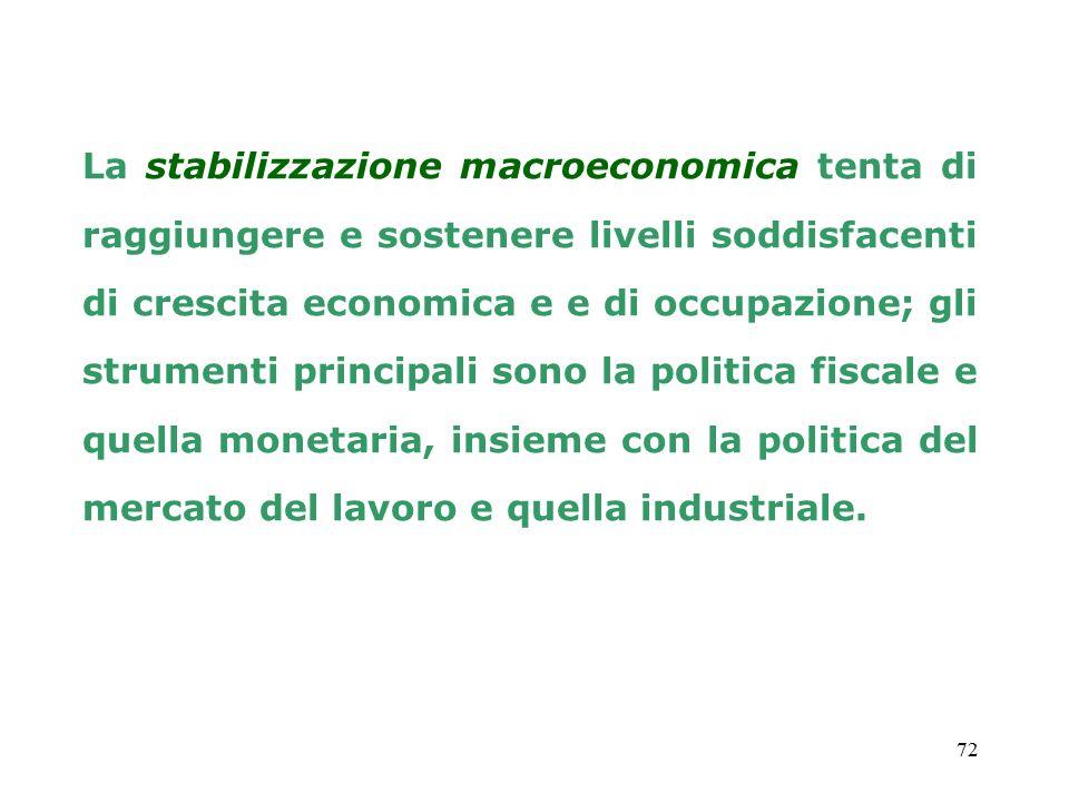 La stabilizzazione macroeconomica tenta di raggiungere e sostenere livelli soddisfacenti di crescita economica e e di occupazione; gli strumenti principali sono la politica fiscale e quella monetaria, insieme con la politica del mercato del lavoro e quella industriale.