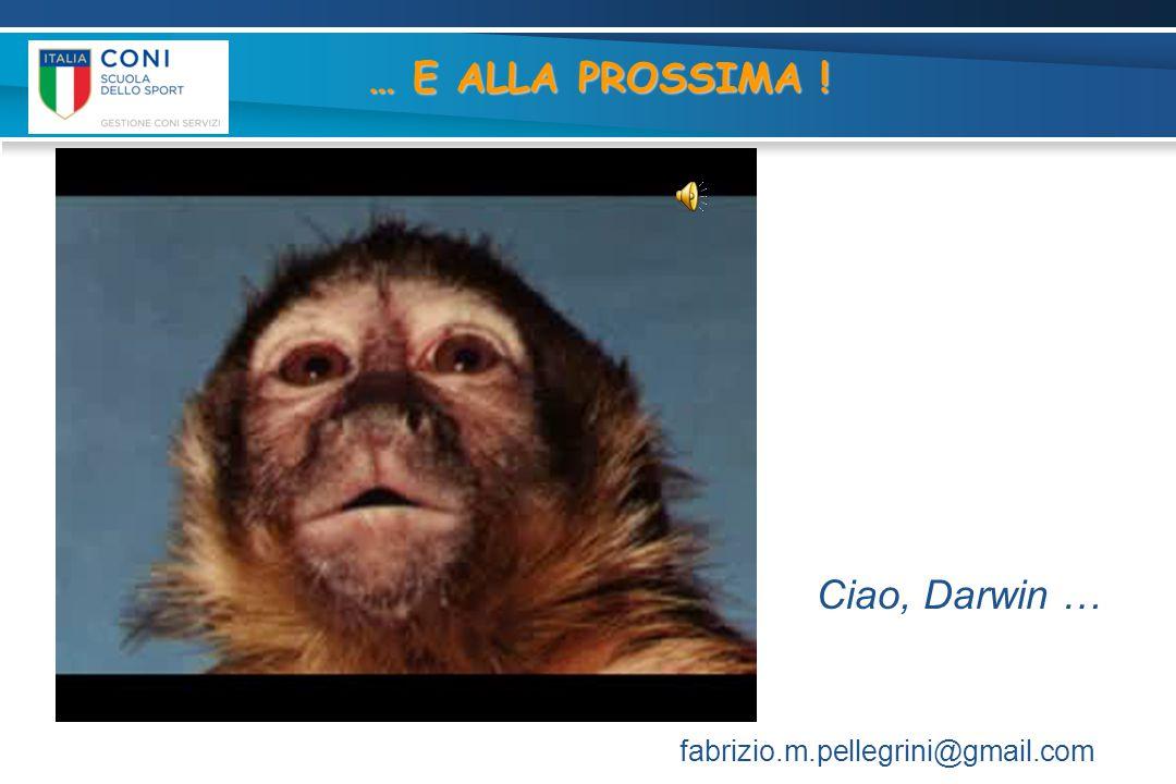 … E ALLA PROSSIMA ! Ciao, Darwin … fabrizio.m.pellegrini@gmail.com
