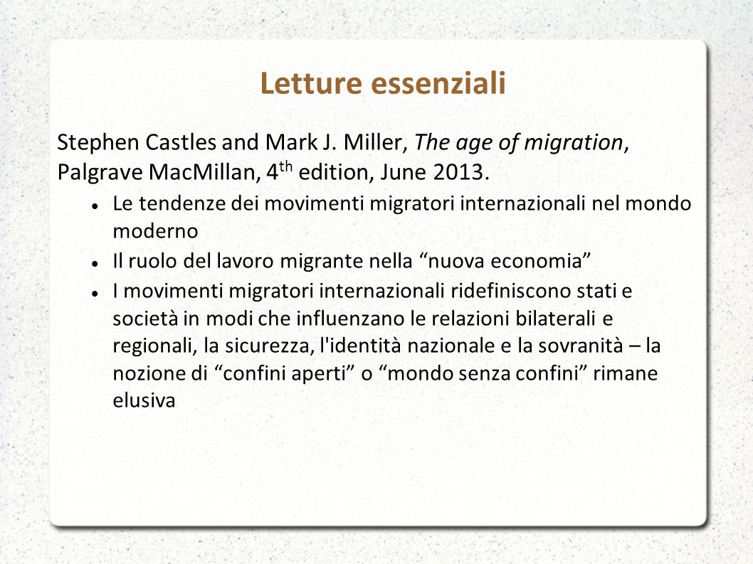 Letture essenziali Stephen Castles and Mark J. Miller, The age of migration, Palgrave MacMillan, 4th edition, June 2013.