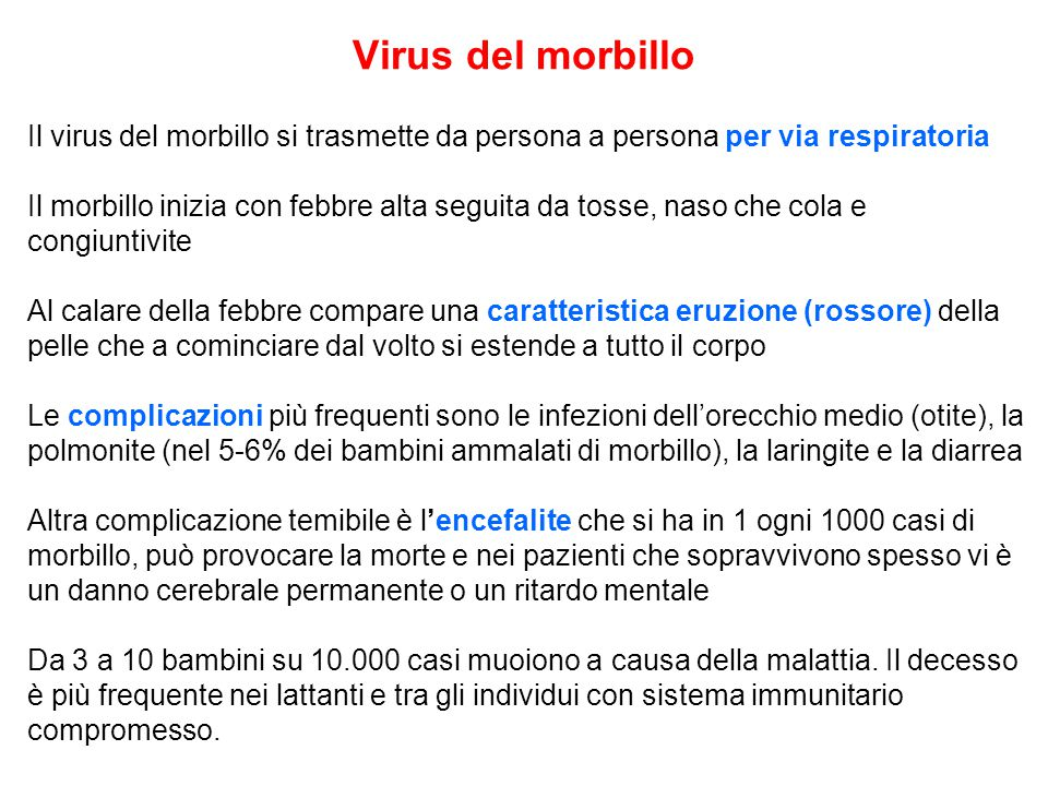 Virus del morbillo Il virus del morbillo si trasmette da persona a persona per via respiratoria.