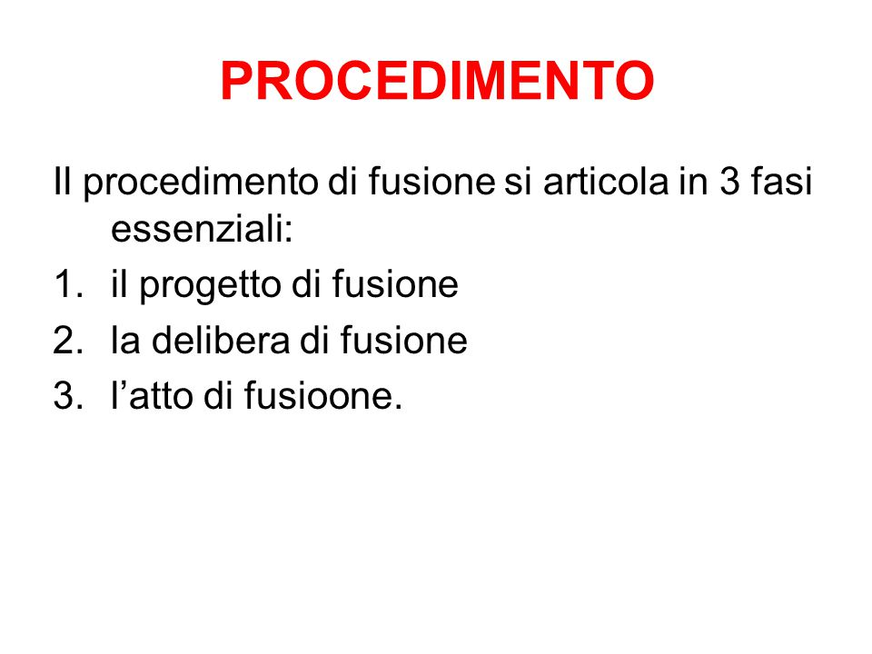 PROCEDIMENTO Il procedimento di fusione si articola in 3 fasi essenziali: il progetto di fusione. la delibera di fusione.