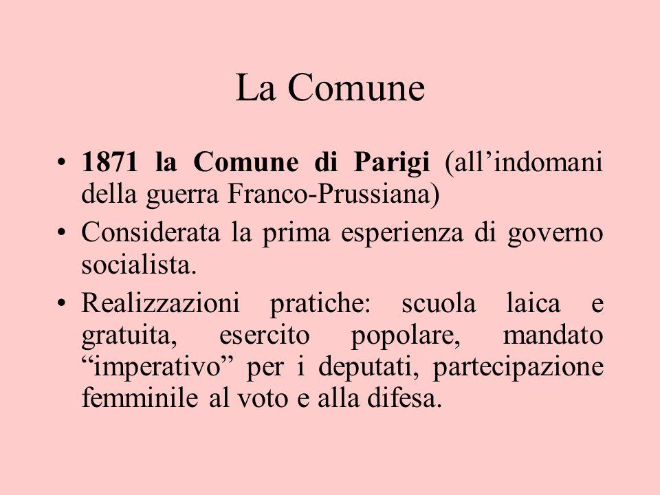 La Comune 1871 la Comune di Parigi (all'indomani della guerra Franco-Prussiana) Considerata la prima esperienza di governo socialista.