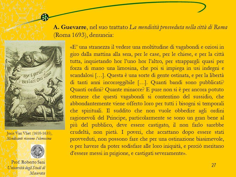 A. Guevarre, nel suo trattato La mendicità provveduta nella città di Roma (Roma 1693), denuncia: