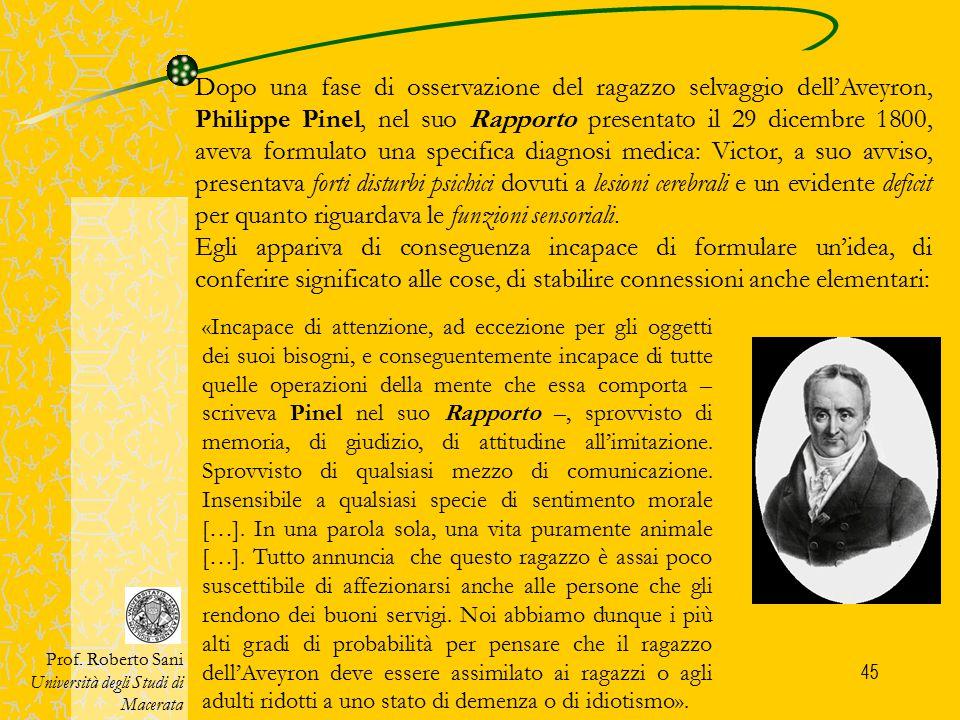 Dopo una fase di osservazione del ragazzo selvaggio dell'Aveyron, Philippe Pinel, nel suo Rapporto presentato il 29 dicembre 1800, aveva formulato una specifica diagnosi medica: Victor, a suo avviso, presentava forti disturbi psichici dovuti a lesioni cerebrali e un evidente deficit per quanto riguardava le funzioni sensoriali.