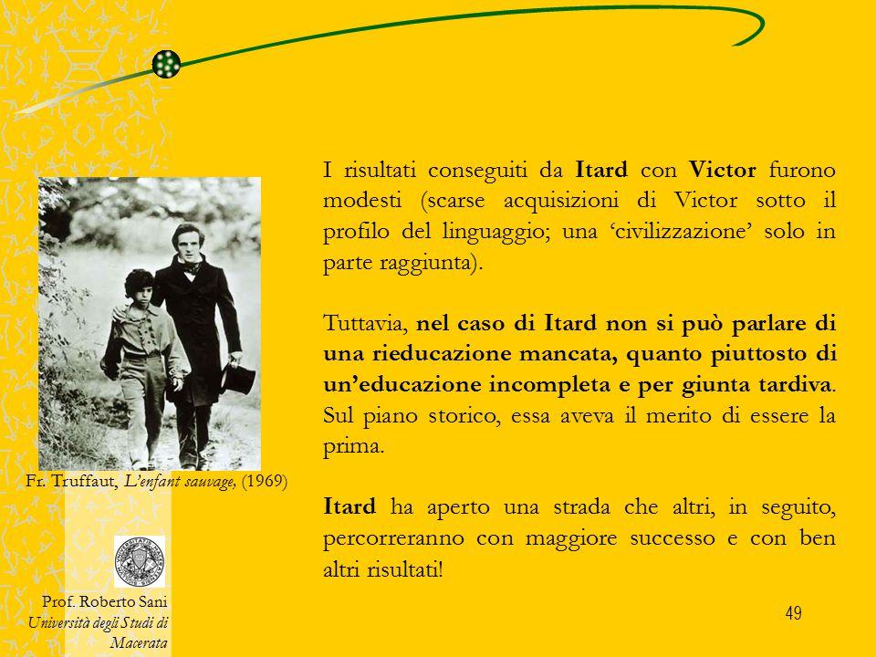 I risultati conseguiti da Itard con Victor furono modesti (scarse acquisizioni di Victor sotto il profilo del linguaggio; una 'civilizzazione' solo in parte raggiunta).
