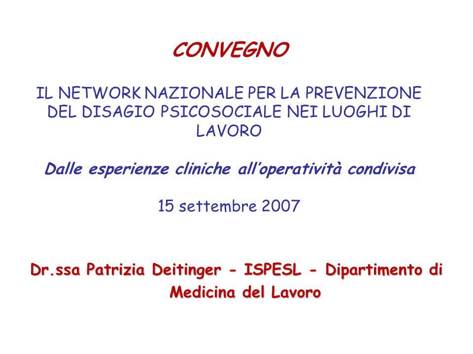CONVEGNO IL NETWORK NAZIONALE PER LA PREVENZIONE DEL DISAGIO PSICOSOCIALE NEI LUOGHI DI LAVORO Dalle esperienze cliniche all'operatività condivisa 15 settembre 2007