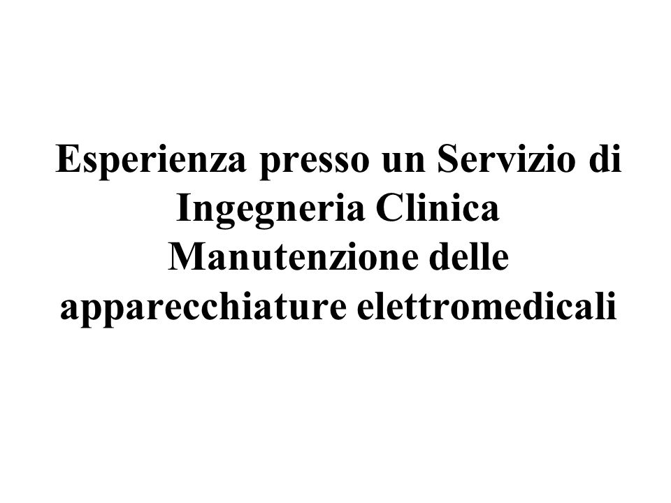 Esperienza presso un Servizio di Ingegneria Clinica Manutenzione delle apparecchiature elettromedicali