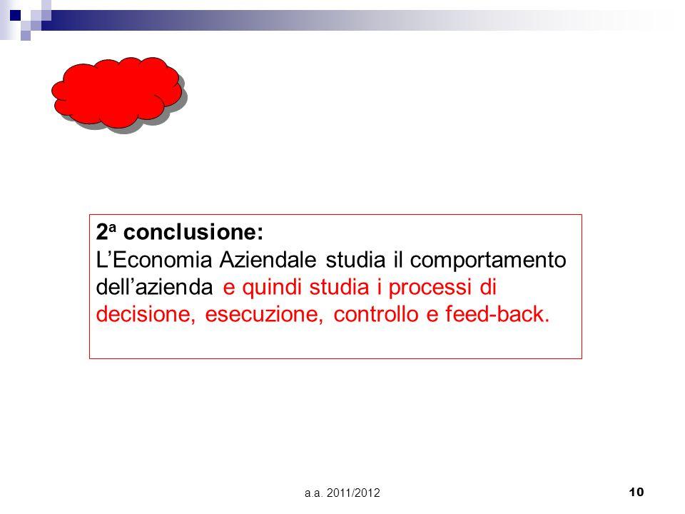 2a conclusione: L'Economia Aziendale studia il comportamento dell'azienda e quindi studia i processi di decisione, esecuzione, controllo e feed-back.