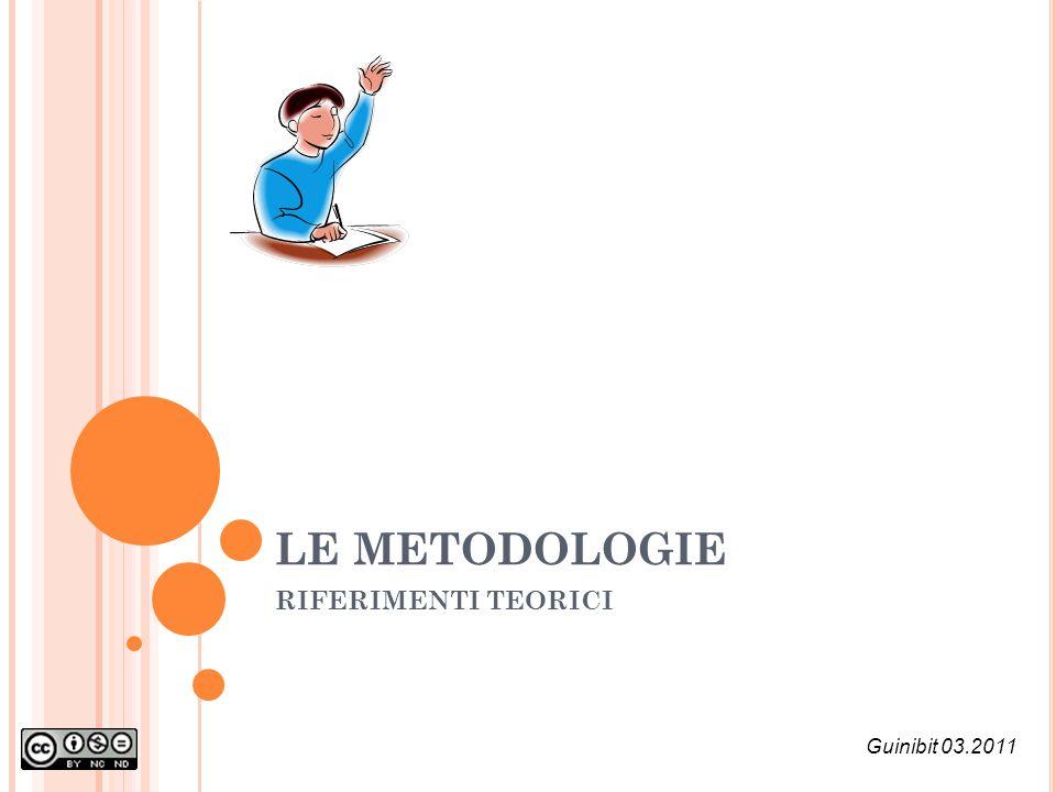 LE METODOLOGIE RIFERIMENTI TEORICI Guinibit 03.2011