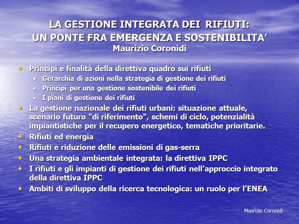 LA GESTIONE INTEGRATA DEI RIFIUTI: UN PONTE FRA EMERGENZA E SOSTENIBILITA' Maurizio Coronidi