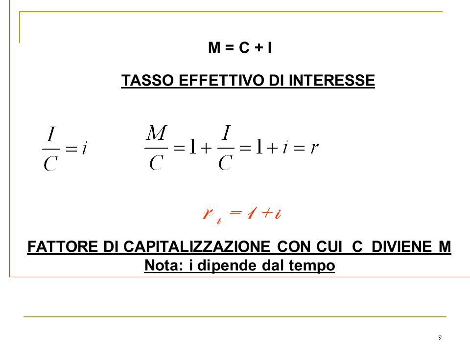 r t = 1 + i M = C + I TASSO EFFETTIVO DI INTERESSE