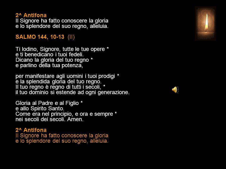 2^ Antifona Il Signore ha fatto conoscere la gloria e lo splendore del suo regno, alleluia. SALMO 144, 10-13 (II)