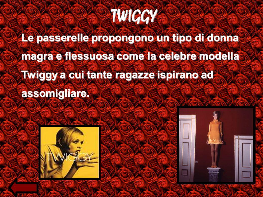 TWIGGY Le passerelle propongono un tipo di donna magra e flessuosa come la celebre modella Twiggy a cui tante ragazze ispirano ad assomigliare.