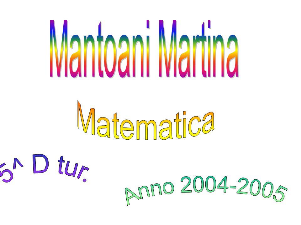Mantoani Martina Matematica 5^ D tur. Anno 2004-2005