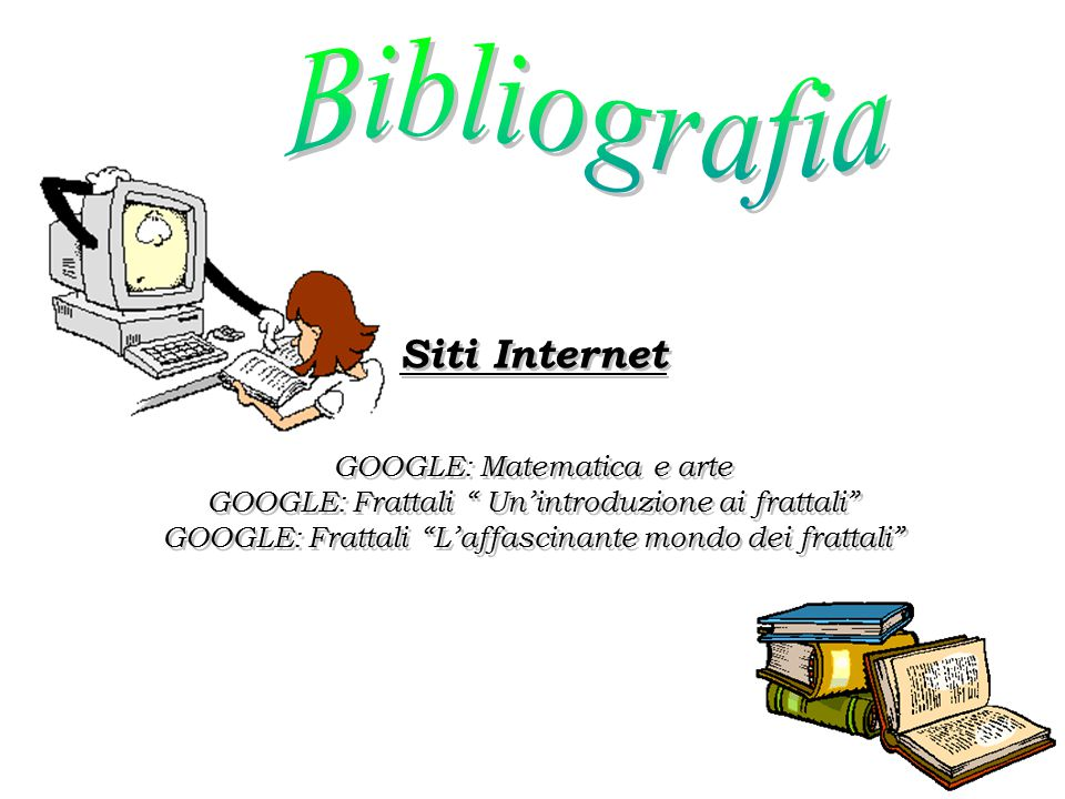 Bibliografia Siti Internet GOOGLE: Matematica e arte