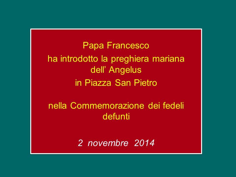 Papa Francesco ha introdotto la preghiera mariana dell' Angelus in Piazza San Pietro nella Commemorazione dei fedeli defunti 2 novembre 2014