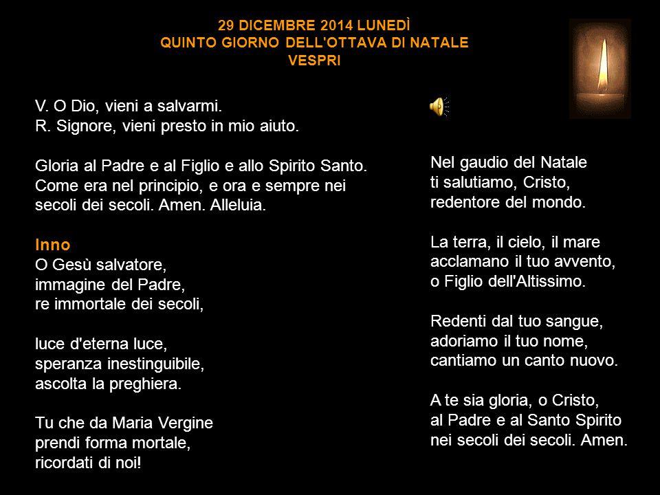 29 DICEMBRE 2014 LUNEDÌ QUINTO GIORNO DELL OTTAVA DI NATALE VESPRI