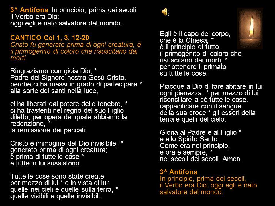 3^ Antifona In principio, prima dei secoli, il Verbo era Dio: oggi egli è nato salvatore del mondo.