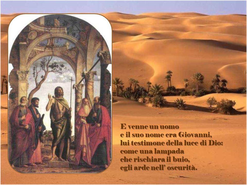 E venne un uomo e il suo nome era Giovanni, lui testimone della luce di Dio: come una lampada. che rischiara il buio,
