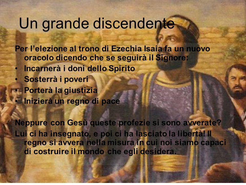 Un grande discendente Per l'elezione al trono di Ezechia Isaia fa un nuovo oracolo dicendo che se seguirà il Signore: