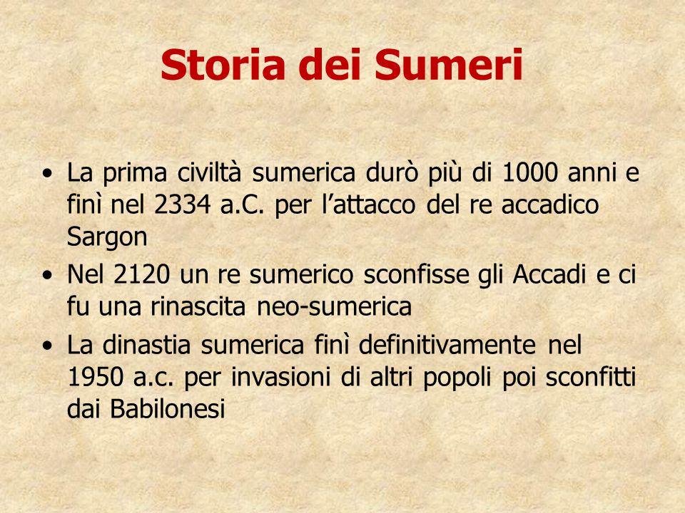 Storia dei Sumeri La prima civiltà sumerica durò più di 1000 anni e finì nel 2334 a.C. per l'attacco del re accadico Sargon.