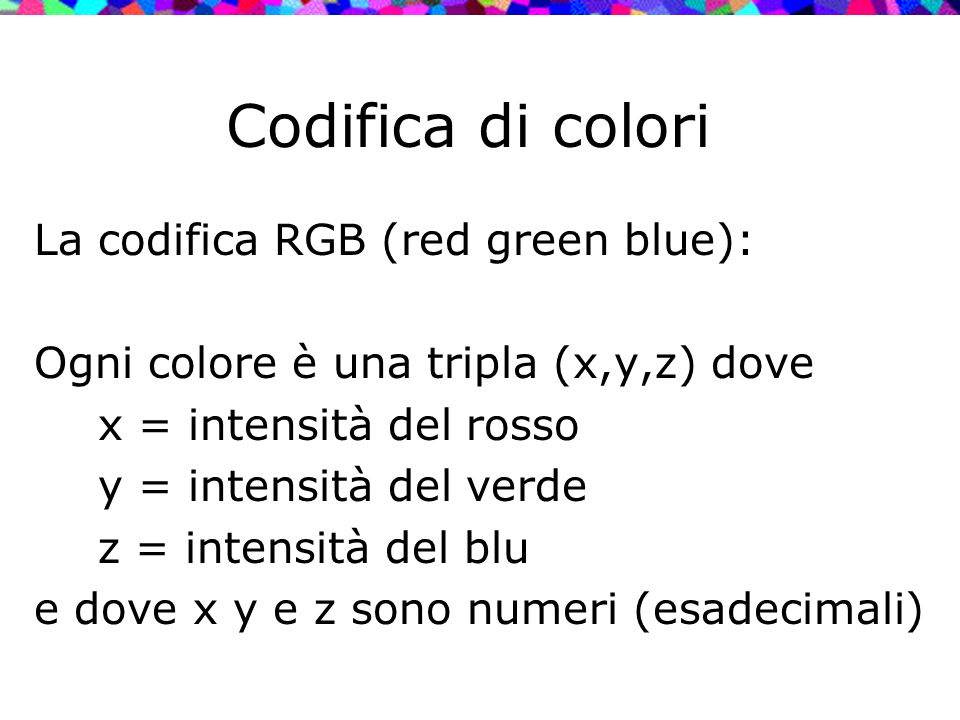 Codifica di colori La codifica RGB (red green blue):