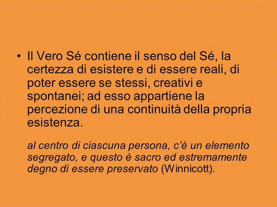 Il Vero Sé contiene il senso del Sé, la certezza di esistere e di essere reali, di poter essere se stessi, creativi e spontanei; ad esso appartiene la percezione di una continuità della propria esistenza.