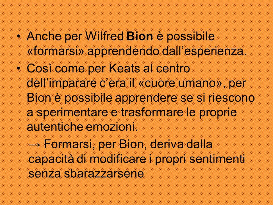 Anche per Wilfred Bion è possibile «formarsi» apprendendo dall'esperienza.