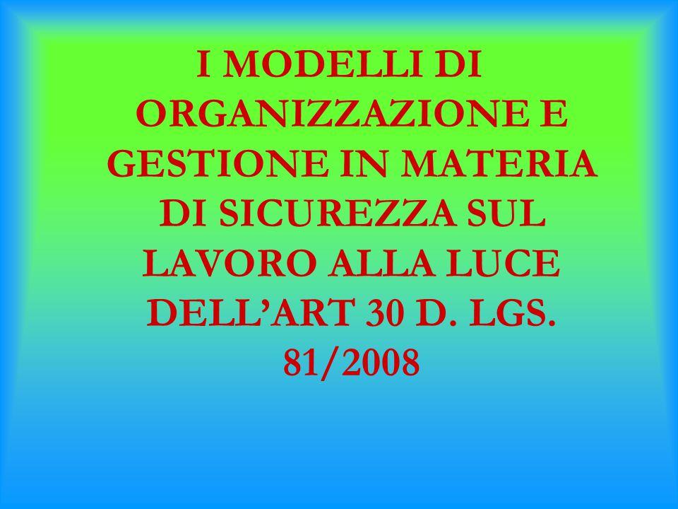 I MODELLI DI ORGANIZZAZIONE E GESTIONE IN MATERIA DI SICUREZZA SUL LAVORO ALLA LUCE DELL'ART 30 D.